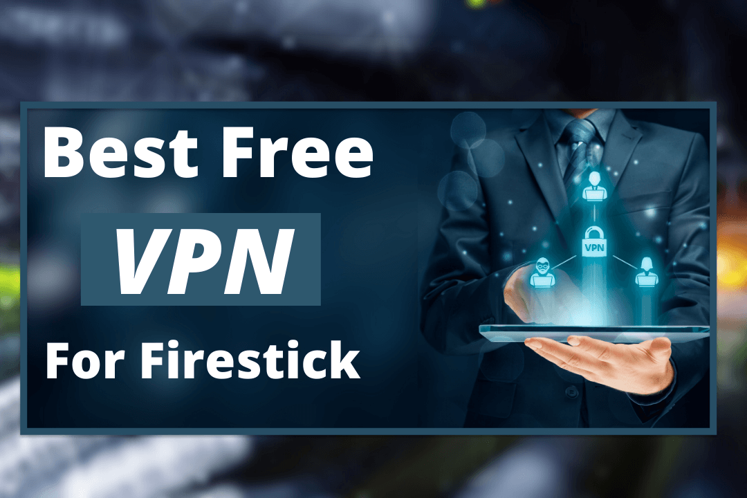 Best-Free-VPN-For-Firestick-2021