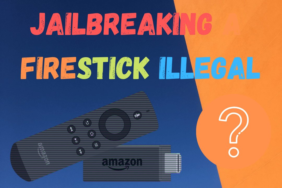 Is-Jailbreaking-a-Firestick-Illegal