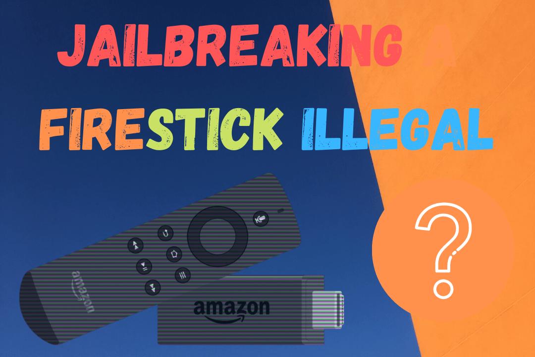 Is-Jailbreaking-a-Firestick-Illegal