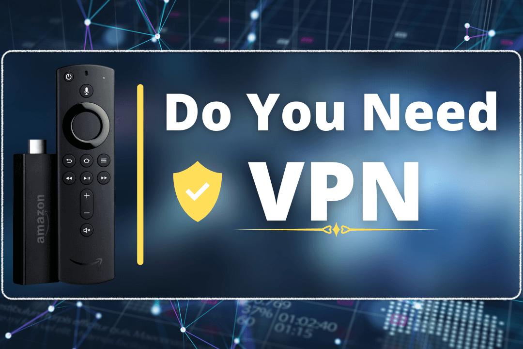 Do-You-Need-a-VPN-on-Firestick