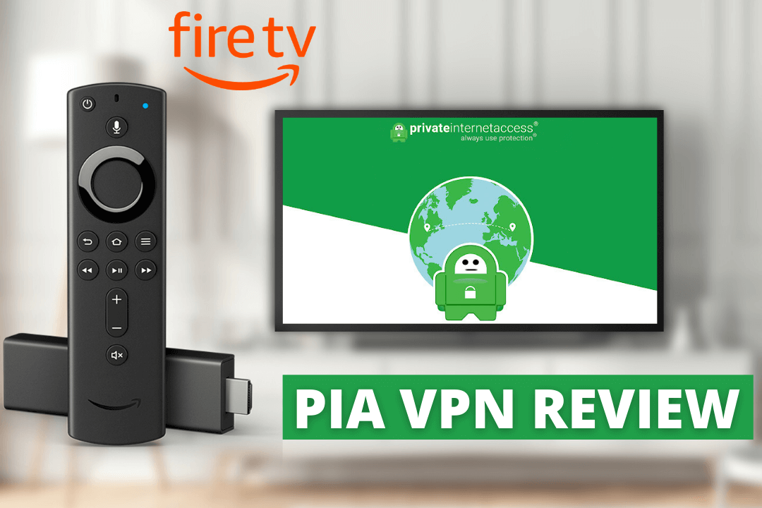 Private-Internet-Access-VPN-For-Firestick-Review